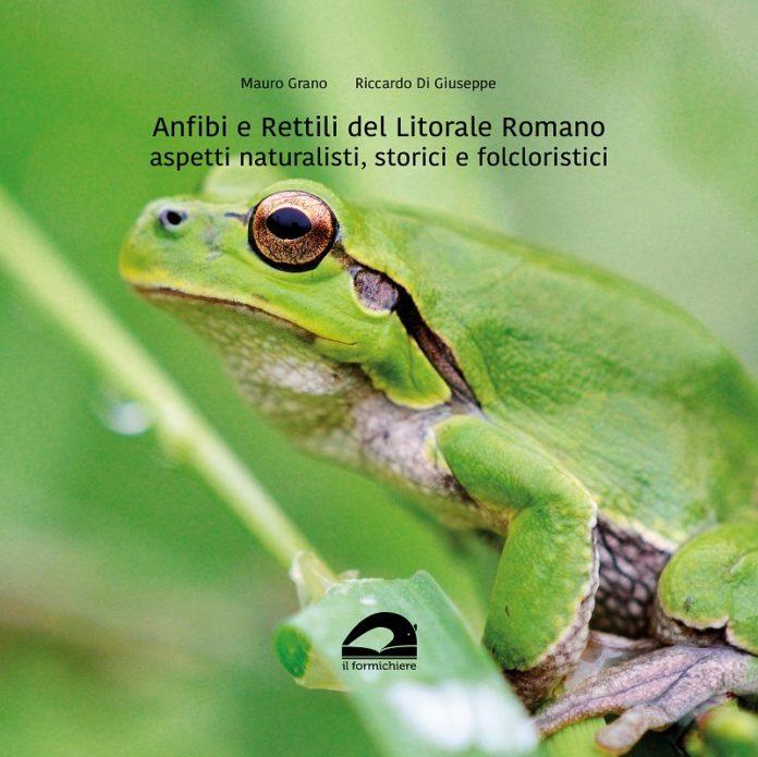 """Riccardo Di Giuseppe e Mauro Grano hanno scritto """"Anfibi e rettili del Litorale Romano"""" 1"""